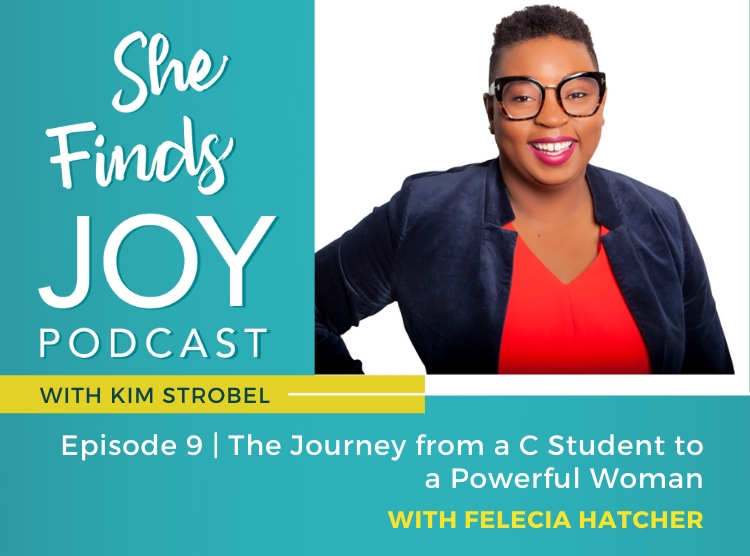 EPISODE 9: The Journey from a C Student to a Powerful Woman with Felecia Hatcher