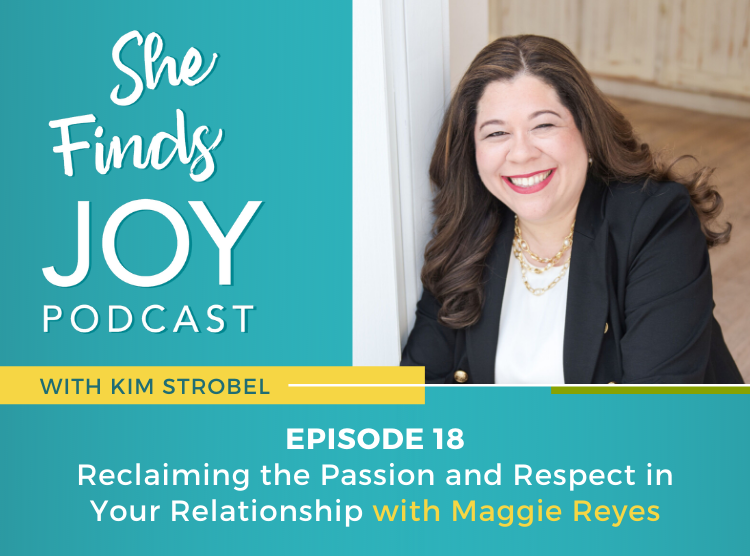 EPISODE 18: Reclaiming the Passion and Respect in Your Relationship with Maggie Reyes