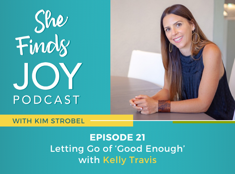 EPISODE 21: Letting Go of 'Good Enough' with Kelly Travis