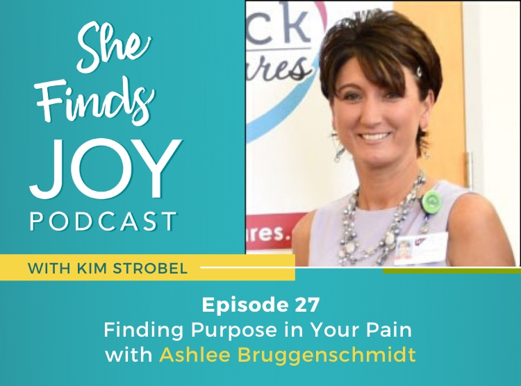 Ep 27 | Finding Purpose in Your Pain with Ashlee Bruggenschmidt